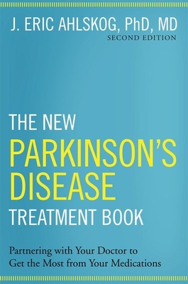The New Parkinson's Disease Treatment Book: Partnering with Your Doctor to Get the Most from Your Medications - Ahlskog Phd MD, J Eric