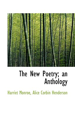 The New Poetry; An Anthology - Monroe, Harriet, and Henderson, Alice Corbin
