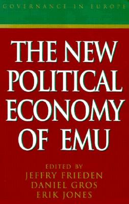 The New Political Economy of Emu - Frieden, Jeffry (Editor)
