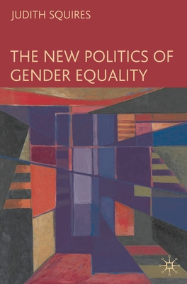 The New Politics of Gender Equality - Squires, Judith