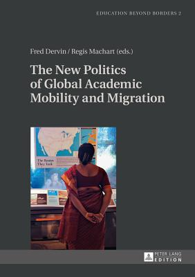 The New Politics of Global Academic Mobility and Migration - Dervin, Fred (Editor), and Machart, Regis (Editor)