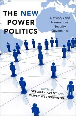 The New Power Politics: Networks and Transnational Security Governance - Avant, Deborah (Editor)