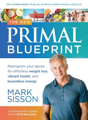 The New Primal Blueprint: Reprogram Your Genes for Effortless Weight Loss, Vibrant Health and Boundless Energy - Sisson, Mark