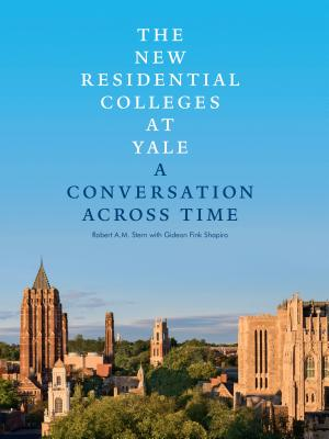 The New Residential Colleges at Yale: A Conversation Across Time - Stern, Robert A M, and Shapiro, Gideon Fink, and Goldberger, Paul (Foreword by)