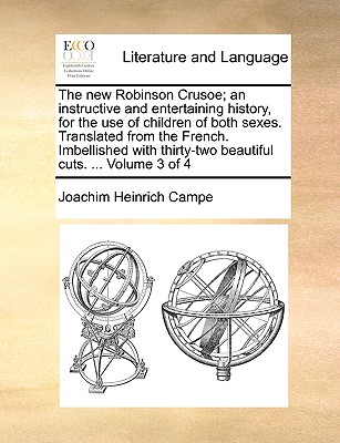 The New Robinson Crusoe; An Instructive and Entertaining History, for the Use of Children of Both Sexes. Translated from the French. Imbellished with Thirty-Two Beautiful Cuts. ... Volume 3 of 4 - Campe, Joachim Heinrich