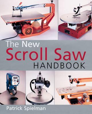 The New Scroll Saw Handbook - Spielman, Patrick
