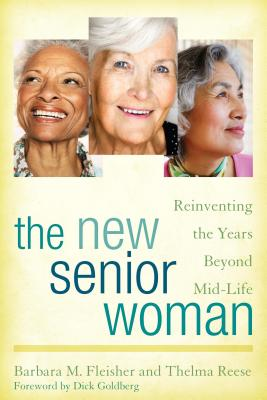 The New Senior Woman: Reinventing the Years Beyond Mid-Life - Fleisher, Barbara M, and Reese, Thelma, and Goldberg, Dick (Foreword by)