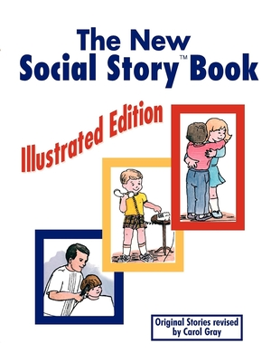 The New Social Story Book: Illustrated Edition: Teaching Social Skills to Children and Adults with Autism, Asperger's Syndrome, and Other Autism Spectrum Disorders - Gray, Carol
