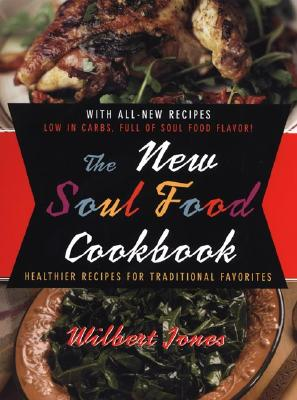 The New Soul Food Cookbook: Healthier Recipes for Traditional Favorites - Jones, Wilbert