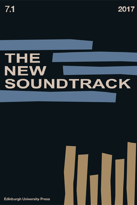 The New Soundtrack: Volume 7, Issue 1 - Deutsch, Stephen, Professor (Editor)