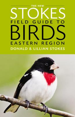 The New Stokes Field Guide to Birds: Eastern Region - Stokes, Donald, and Stokes, Lillian Q