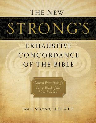 The New Strong's Exhaustive Concordance of the Bible - Strong, James