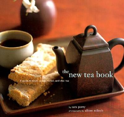 The New Tea Book: A Guide to Black, Green, Herbal, and Chai Tea - Perry, Sara, and Miksch, Alison (Photographer)