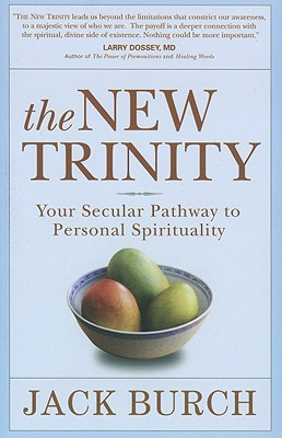 The New Trinity: Your Secular Pathway to Personal Spirituality - Burch, Jack J
