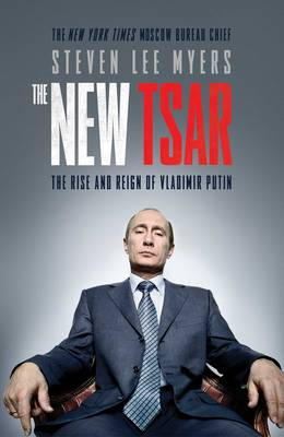 The New Tsar: The Rise and Reign of Vladimir Putin - Lee Myers, Steven