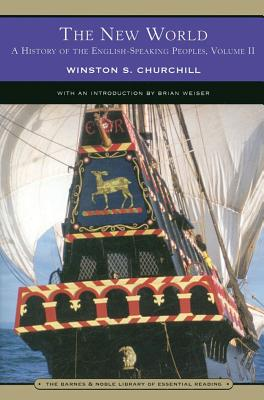 The New World: A History of the English-Speaking Peoples, Volume II - Churchill, Winston S, Sir