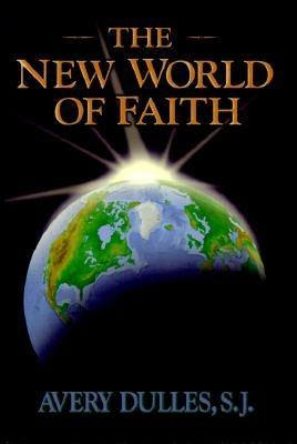 The New World of Faith - Dulles, Avery, S.J.