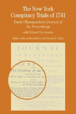 The New York Conspiracy Trials of 1741: Daniel Horsmanden's Journal of the Proceedings, with Related Documents - Zabin, Serena R (Editor), and Horsmanden, Daniel, and Davis, Natalie Zemon (Editor)
