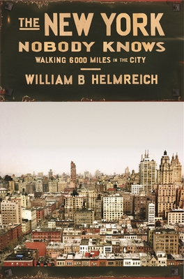 The New York Nobody Knows: Walking 6,000 Miles in the City - Helmreich, William B