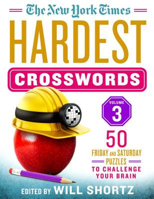 The New York Times Hardest Crosswords Volume 3: 50 Friday and Saturday Puzzles to Challenge Your Brain - New York Times, and Shortz, Will (Editor)