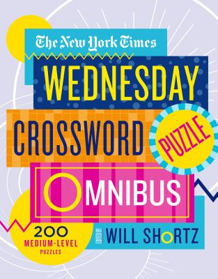 The New York Times Wednesday Crossword Puzzle Omnibus: 200 Medium-Level Puzzles - New York Times