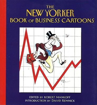 The New Yorker Book of Business Cartoons - Mankoff, Robert (Editor), and Remnick, David (Introduction by)