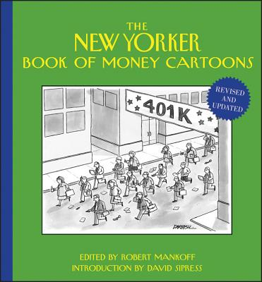 The New Yorker Book of Money Cartoons - Mankoff, Robert (Editor), and Sipress, David (Introduction by)