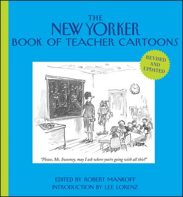 The New Yorker Book of Teacher Cartoons - Mankoff, Robert (Editor), and Lorenz, Lee (Introduction by)