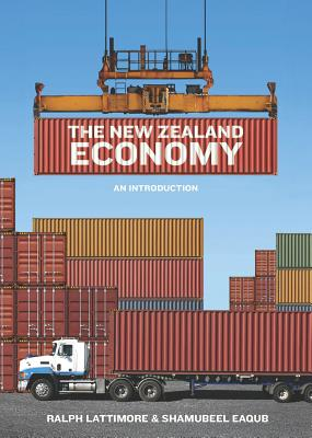 The New Zealand Economy: An Introduction - Lattimore, Ralph, and Eaqub, Shamubeel