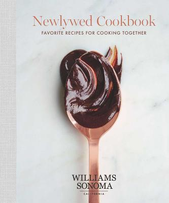The Newlywed Cookbook: Favorite Recipes for Cooking Together - Williams Sonoma