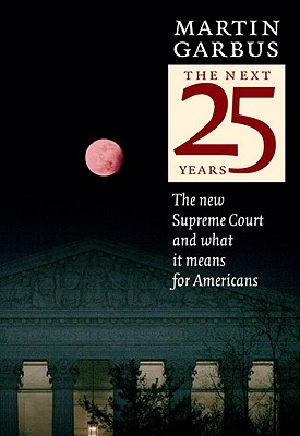 The Next 25 Years: The New Supreme Court and What It Means for Americans - Garbus, Martin