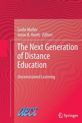 The Next Generation of Distance Education: Unconstrained Learning - Moller, Leslie (Editor)
