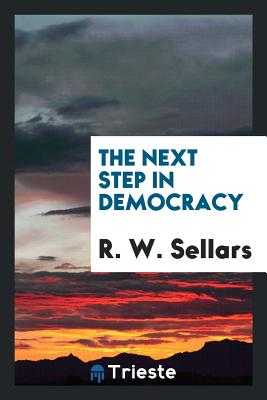 The Next Step in Democracy - Sellars, R W