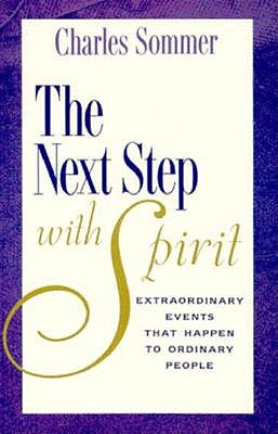 The Next Step with Spirit: Extraordinary Events That Happens to Ordinary People - Sommer, Charles