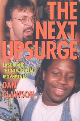 The Next Upsurge: Labor and the New Social Movements - Clawson, Dan
