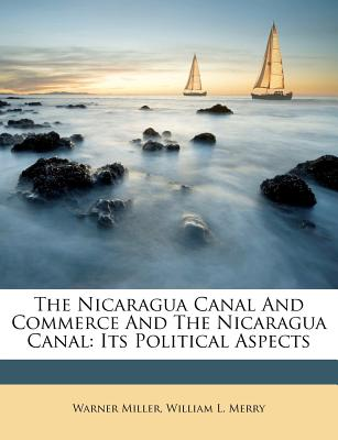 The Nicaragua Canal and Commerce and the Nicaragua Canal: Its Political Aspects - Miller, Warner