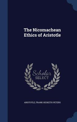The Nicomachean Ethics of Aristotle - Aristotle, and Peters, Frank Hesketh