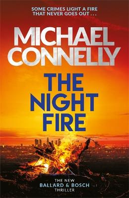The Night Fire: The Brand New Ballard and Bosch Thriller - Connelly, Michael