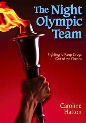 The Night Olympic Team: Fighting to Keep Drugs Out of the Games - Hatton, Caroline