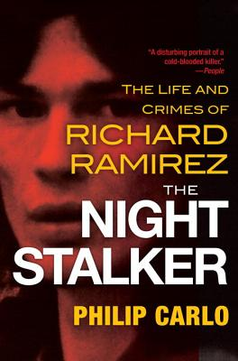 The Night Stalker: The Disturbing Life and Chilling Crimes of Richard Ramirez - Carlo, Philip