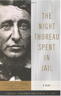 The Night Thoreau Spent in Jail: A Play - Lawrence, Jerome, and Lee, Robert E