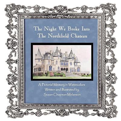 The Night We Broke Into the Northfield Chateau - Melanson, Susan Chapman