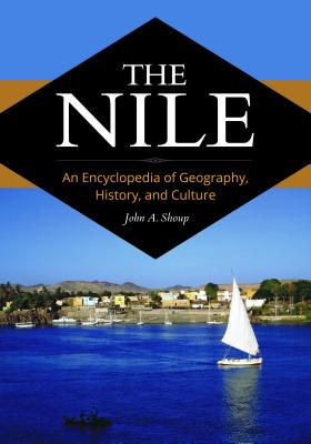 The Nile: An Encyclopedia of Geography, History, and Culture - Shoup, John A