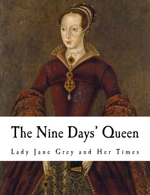 The Nine Days' Queen: Lady Jane Grey and Her Times - Hume, Martin (Editor), and Davey, Richard