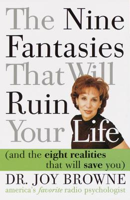 The Nine Fantasies That Will Ruin Your Life (and the Eight Realities That Will Save You) - Browne, Joy, Dr., M.D.