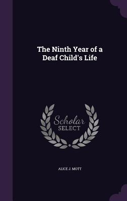 The Ninth Year of a Deaf Child's Life - Mott, Alice J