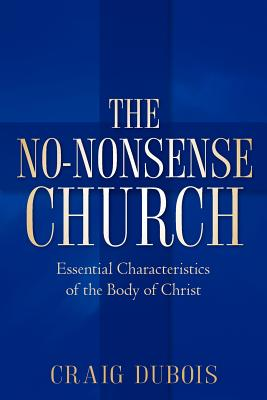 The No-Nonsense Church - DuBois, Craig