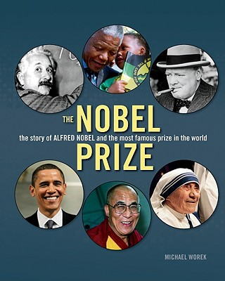 The Nobel Prize: The Story of Alfred Nobel and the Most Famous Prize in the World - Worek, Michael