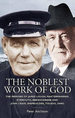 The Noblest Work of God: The Memoirs of James Lough and John Craig - Aitchison, Peter