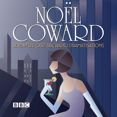The Noel Coward BBC Radio Drama Collection: Seven BBC Radio full-cast productions - Coward, Noel, and Jennings, Alex (Read by), and Nighy, Bill (Read by)